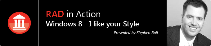 RAD in Action: Windows 8 - I Like Your Style! presented by Stephen Ball